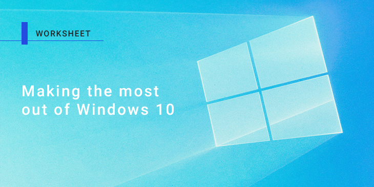 Worksheet: Are you making the most of Windows 10's hidden features?
